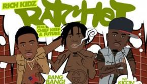 Rich Kidz featuring Future & Chief Keef – Ratchet