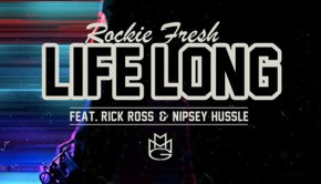 Rockie Fresh Ft Rick Ross & Nipsey Hussle – Life Long
