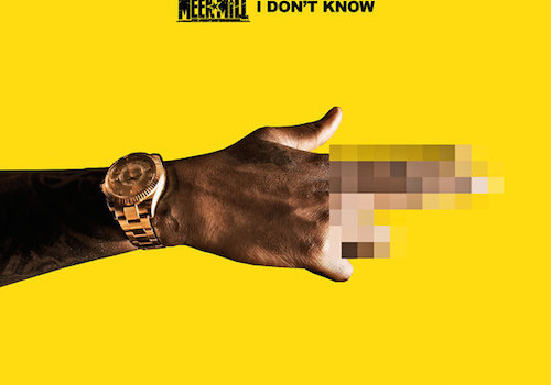 Meek-Mill-I-Dont-Know