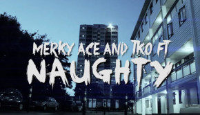 Merky Ace & TKO FT - Naughty